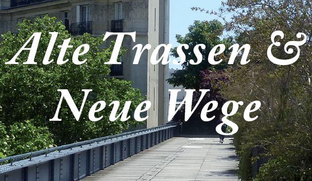 ALTE TRASSEN & NEUE WEGE